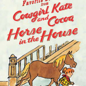 Favorite Stories from Cowgirl Kate and Cocoa: Horse in the House (reader)