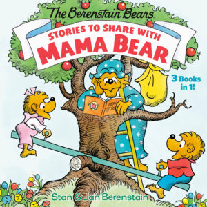 Stories to Share with Mama Bear (The Berenstain Bears): 3-books-in-1